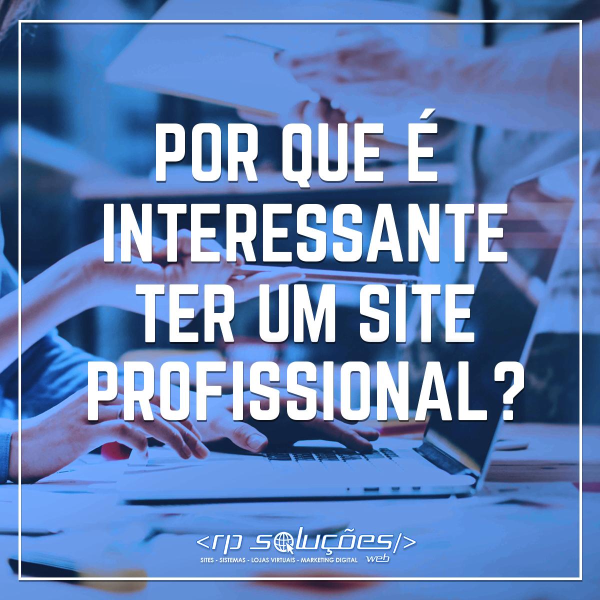 Por que é interessante ter um site profissional?