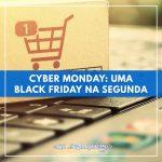 CYBER MONDAY: UMA BLACK FRIDAY NA SEGUNDA